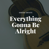 Everything Gonna Be Alright by Various Artists