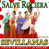 Salve Rociera. Sevillanas para la Feria. Fiesta en Sevilla y ¡a Bailar! by Sendero