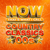 NOW That's What I Call Country Classics 00s by Various Artists