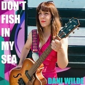 Don't Fish in My Sea by Dani Wilde