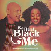 Be Real Black For Me by Brian Courtney Wilson