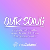 Our Song (Originally Performed by Anne-Marie & Niall Horan) (Piano Karaoke Version) by Sing2Piano (1)