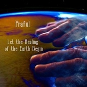 Let the Healing of the Earth Begin von Praful