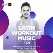 Latin Workout Hits 2021. 40 Essential Hits For The Practice Of Your Favorite Sport de Various Artists