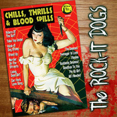 Chills, Thrills & Blood Spills by Rock-It Dogs