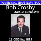 Bob Crosby and His Orchestra 22 Original Big Band Hits the Essential Series von Bob Crosby