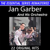 Jan Garber and His Orchestra 22 Original Big Band Hits the Essential Series by Jan Garber