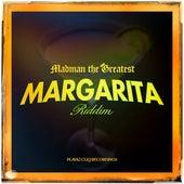 Margarita Riddim by Madman the Greatest
