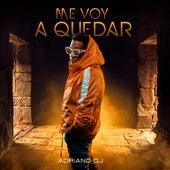 Me Voy a Quedar by Adriano DJ