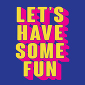 Let's Have Some Fun by Various Artists