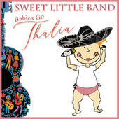 Babies Go Thalia by Sweet Little Band