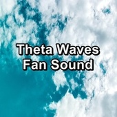 Theta Waves Fan Sound by Sounds for Life
