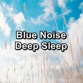 Blue Noise Deep Sleep by Sounds for Life