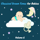 Classical Dream Times for Babies, Vol. 6 by Chamber Armonie Orchestra