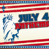 July 4 Anthems by Various Artists