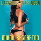 Llegamos a la Disco by Miami Reggaeton