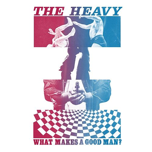 What Makes A Good Man? - Single by The Heavy
