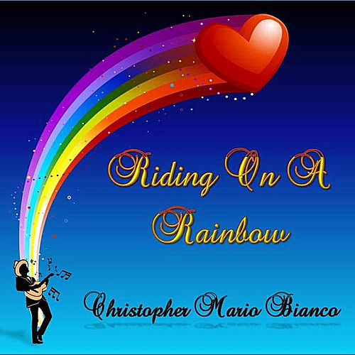 Riding On a Rainbow by Christopher Mario Bianco
