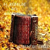 El rebelde del acordeón by Alfredo Gutierrez