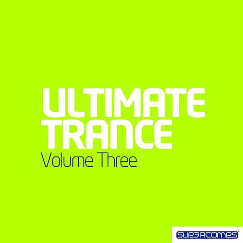 Ultimate Trance Volume Three by Various Artists