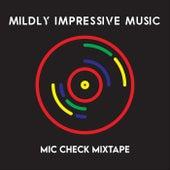 Mic Check Mixtape by Adam Laroux Mildly Impressive Music