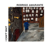 I Can't Wait von Rodrigo Amarante