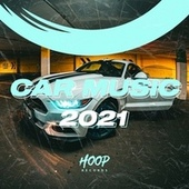Car Music 2021: The Best Music for Your Daily Drive by Hoop Records von Canta Bille