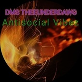 Antisocial Vibez by Dms Theeunderdawg