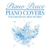 Piano Covers, Vol. 7 (Best of 2021) by Piano Peace