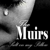 Salt On My Pillow by The Muirs