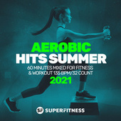 Aerobic Hits Summer 2021: 60 Minutes Mixed for Fitness & Workout 135 bpm/32 Count von Super Fitness