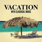 Vacation with Classical Music by Various Artists