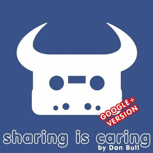 Sharing Is Caring (Google+) by Dan Bull