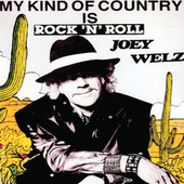 My Kind of Country is Rock & Roll by Joey Welz