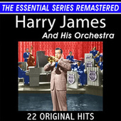 Harry James and His Orchestra 22 Original Big Band Hits the Essential Series by Harry James