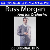 Russ Morgan and His Orchestra 22 Original Big Band Hits the Essential Series von Russ Morgan