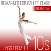 Reimagined for Ballet Class: Songs from the 10s (Orchestral Version) by Andrew Holdsworth
