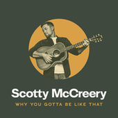Why You Gotta Be Like That by Scotty McCreery