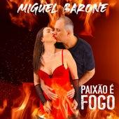 Paixão É Fogo by Miguel Barone
