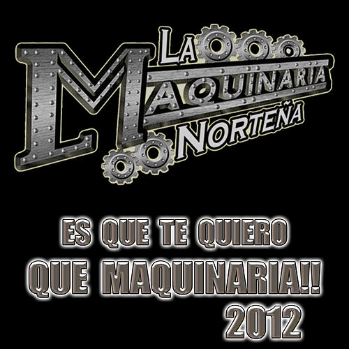 Es Que Te Quiero by La Maquinaria Norteña