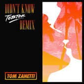 Didn't Know (Tobtok Remix) by Tom Zanetti