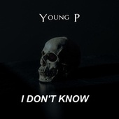 I Don't Know by Young P