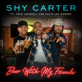 Beer With My Friends (feat. Cole Swindell and David Lee Murphy) by Shy Carter