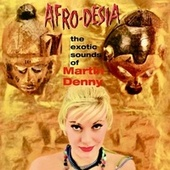 Afro-Desia (Mono And Stereo Versions Remastered) by Martin Denny