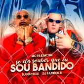 Se Ela Souber Que Eu Sou Bandido by MC PR, MC BN, DJ PATRICK R