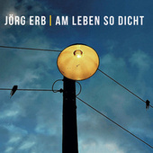 Am Leben so dicht von Jörg Erb