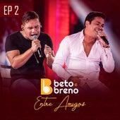 Beto e Breno Entre Amigos, Ep. 2 (Ao Vivo) de Beto