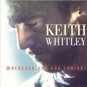 Wherever You Are Tonight by Keith Whitley