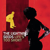 Life's Too Short von The Lightning Seeds