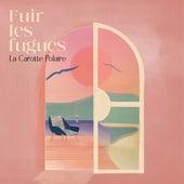 Fuir les fugues by La Carotte Polaire